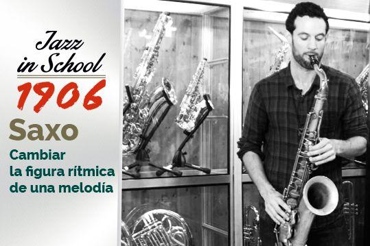 Cambiar la figura rítmica de una melodía. Saxofón. Jazz in School.