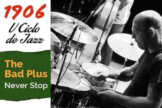 The Bad Plus. Never Stop. V Ciclo 1906 de Jazz