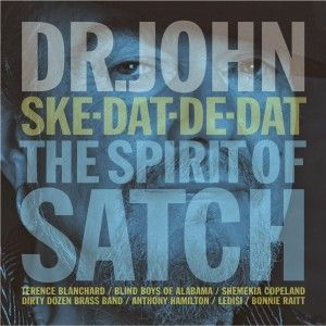 Dr.John - Ske Dat De Dat The Spirit of Satch 2014