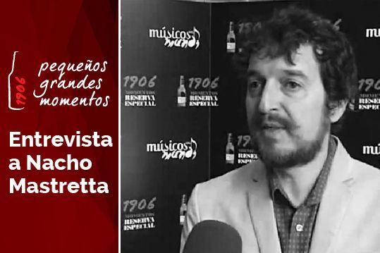 Entrevista a Nacho Mastretta. 19.06